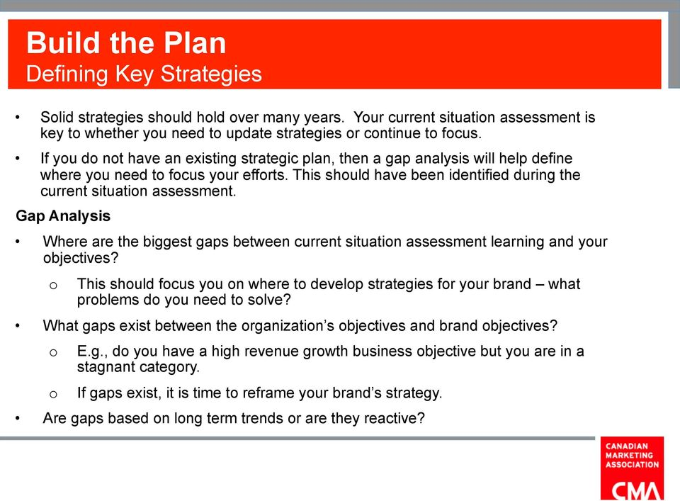 Gap Analysis Where are the biggest gaps between current situation assessment learning and your objectives?