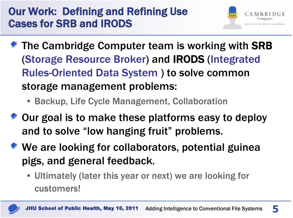 Management, Collaboration Our goal is to make these platforms easy to deploy and to solve low hanging fruit problems.