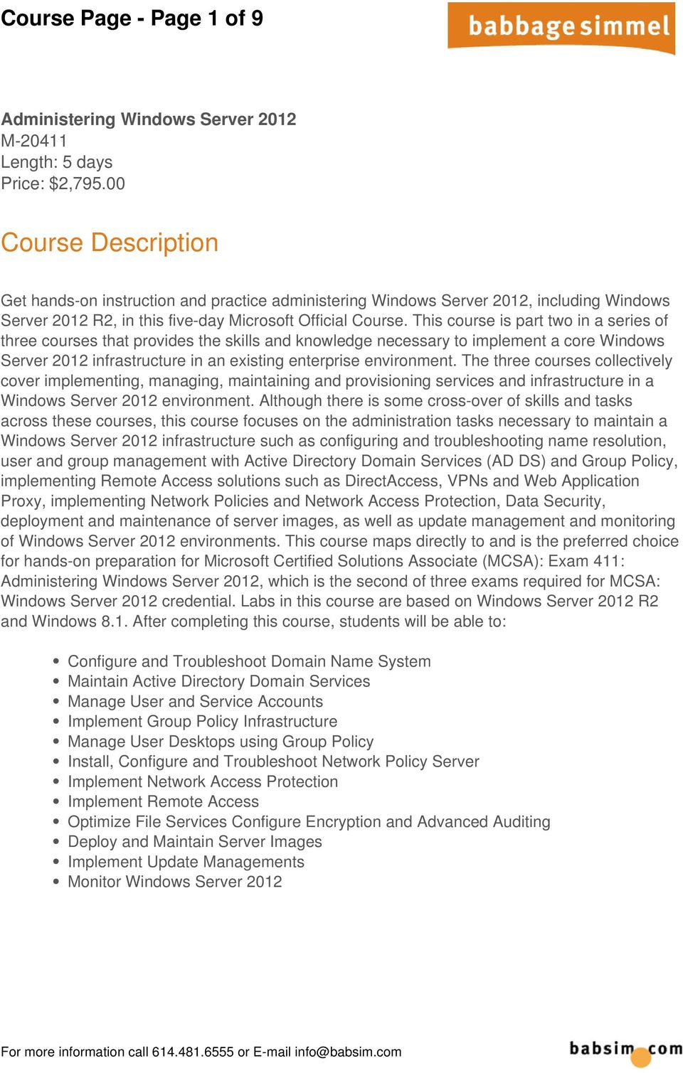 This course is part two in a series of three courses that provides the skills and knowledge necessary to implement a core Windows Server 2012 infrastructure in an existing enterprise environment.