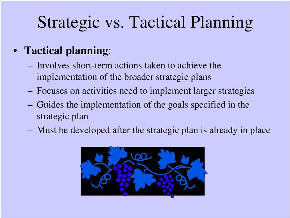the implementation of the broader strategic plans Focuses on activities need to