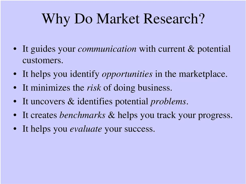 It helps you identify opportunities in the marketplace.