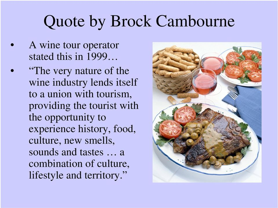 the tourist with the opportunity to experience history, food, culture, new
