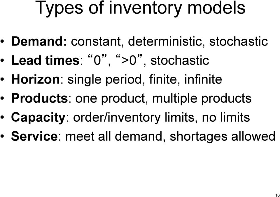 finite, infinite Products: one product, multiple products Capacity: