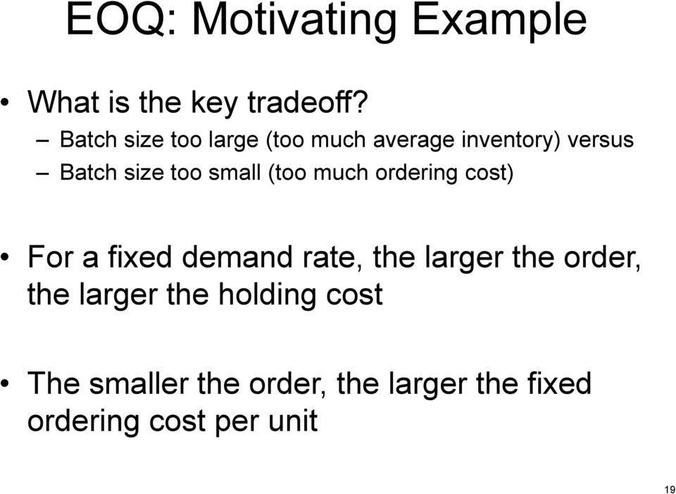 small (too much ordering cost) For a fixed demand rate, the larger the