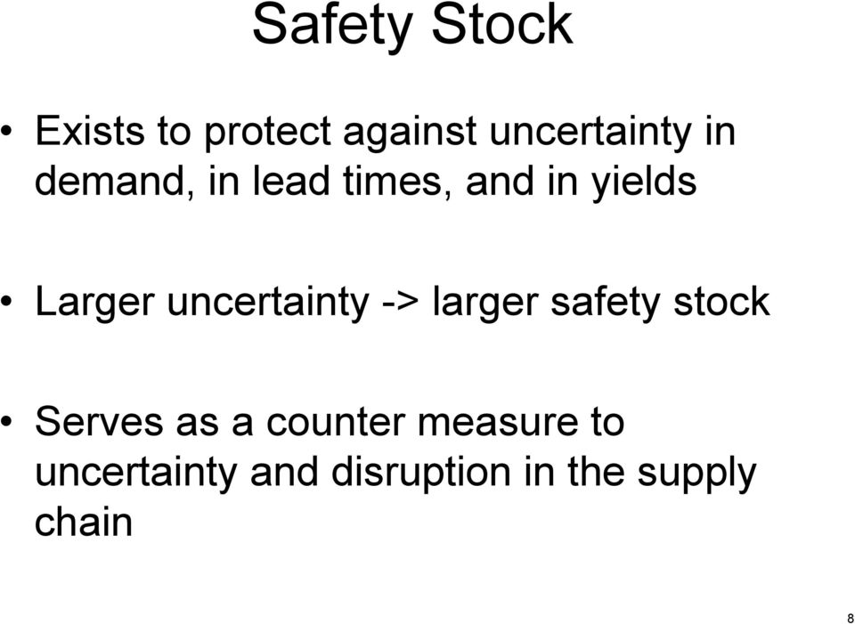 uncertainty -> larger safety stock Serves as a