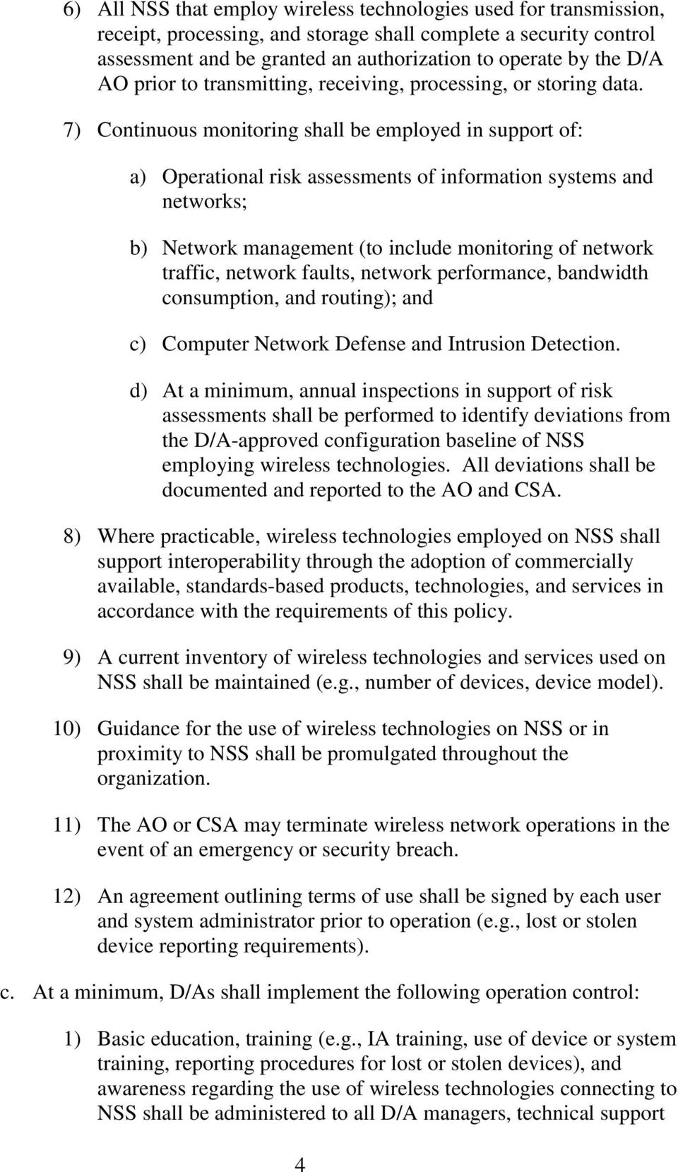 7) Continuous monitoring shall be employed in support of: a) Operational risk assessments of information systems and networks; b) Network management (to include monitoring of network traffic, network