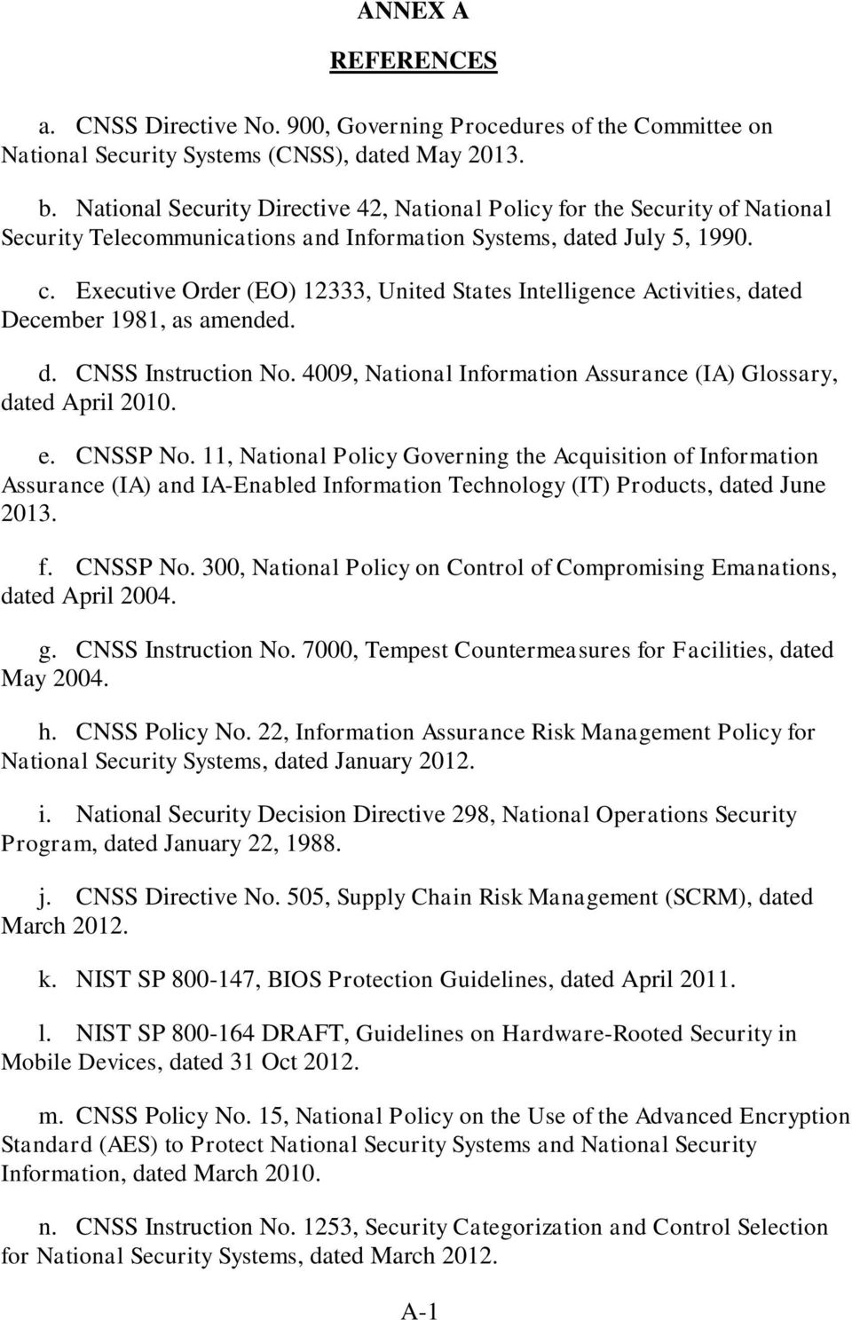 Executive Order (EO) 12333, United States Intelligence Activities, dated December 1981, as amended. d. CNSS Instruction No. 4009, National Information Assurance (IA) Glossary, dated April 2010. e.