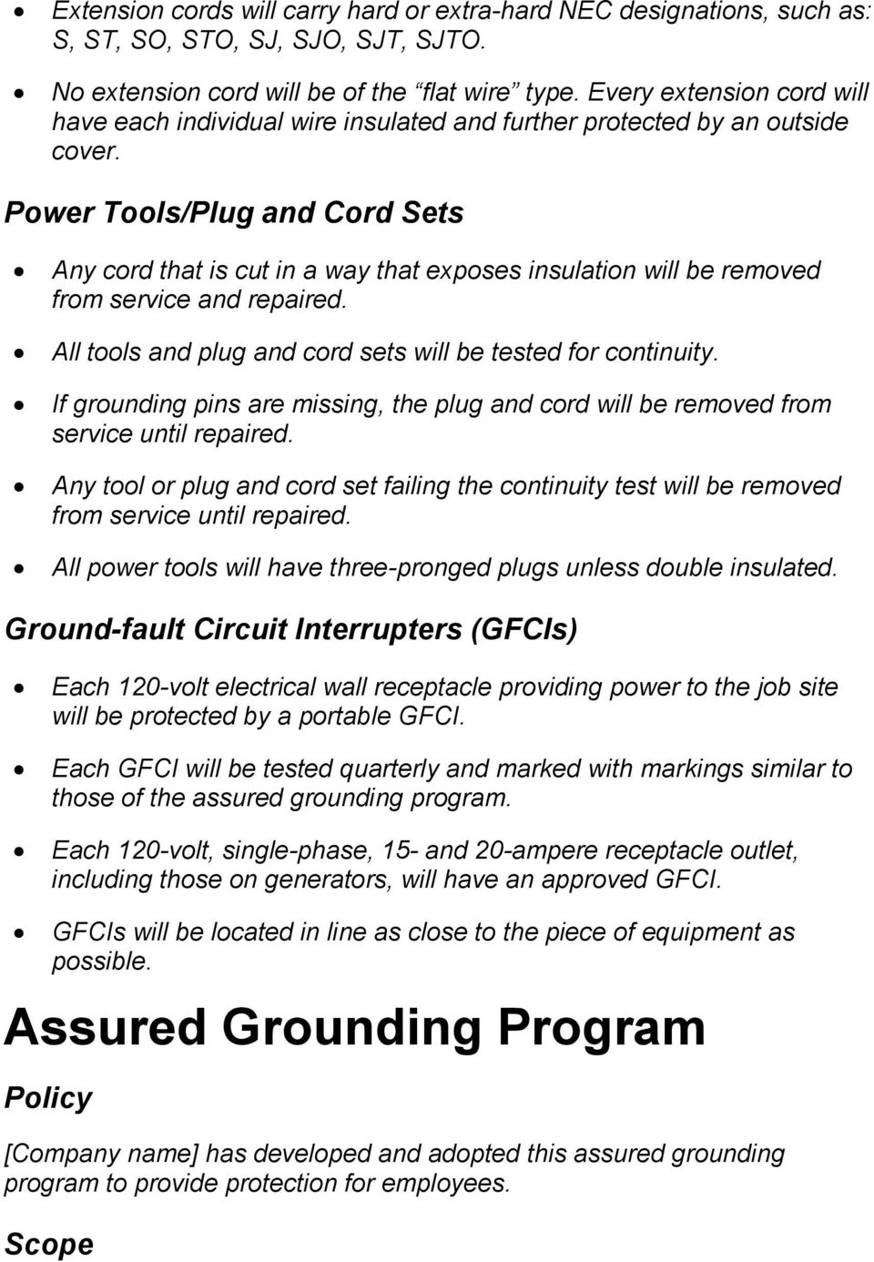 Power Tools/Plug and Cord Sets Any cord that is cut in a way that exposes insulation will be removed from service and repaired. All tools and plug and cord sets will be tested for continuity.