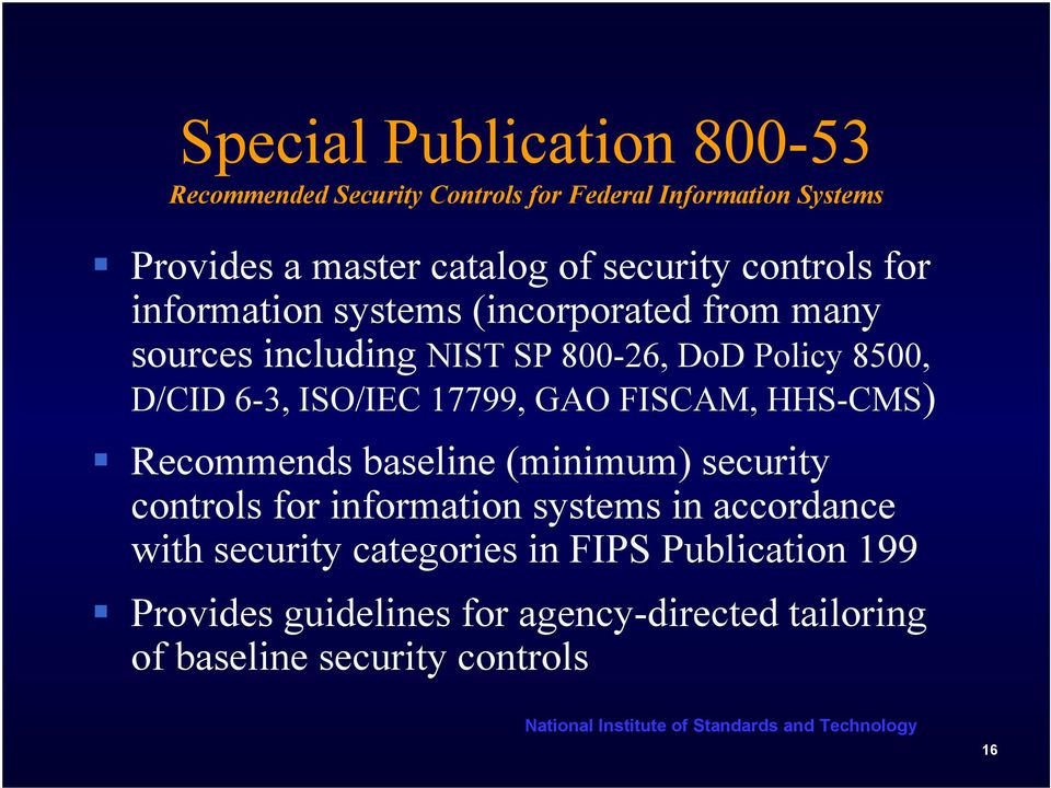 6-3, ISO/IEC 17799, GAO FISCAM, HHS-CMS) Recommends baseline (minimum) security controls for information systems in