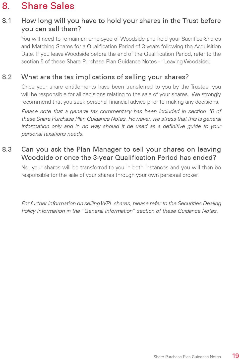 If you leave Woodside before the end of the Qualification Period, refer to the section 5 of these Share Purchase Plan Guidance Notes - Leaving Woodside. 8.