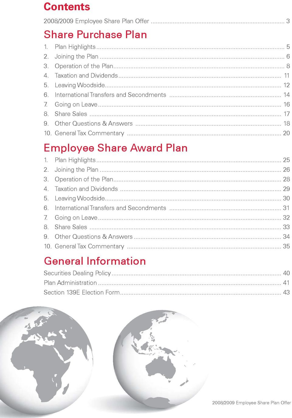 .. 20 Employee Share Award Plan 1. Plan Highlights... 25 2. Joining the Plan... 26 3. Operation of the Plan... 28 4. Taxation and Dividends... 29 5. Leaving Woodside... 30 6.