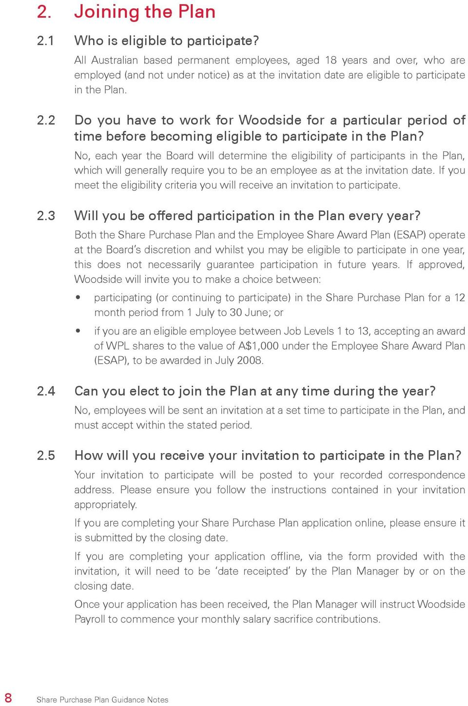 2 Do you have to work for Woodside for a particular period of time before becoming eligible to participate in the Plan?