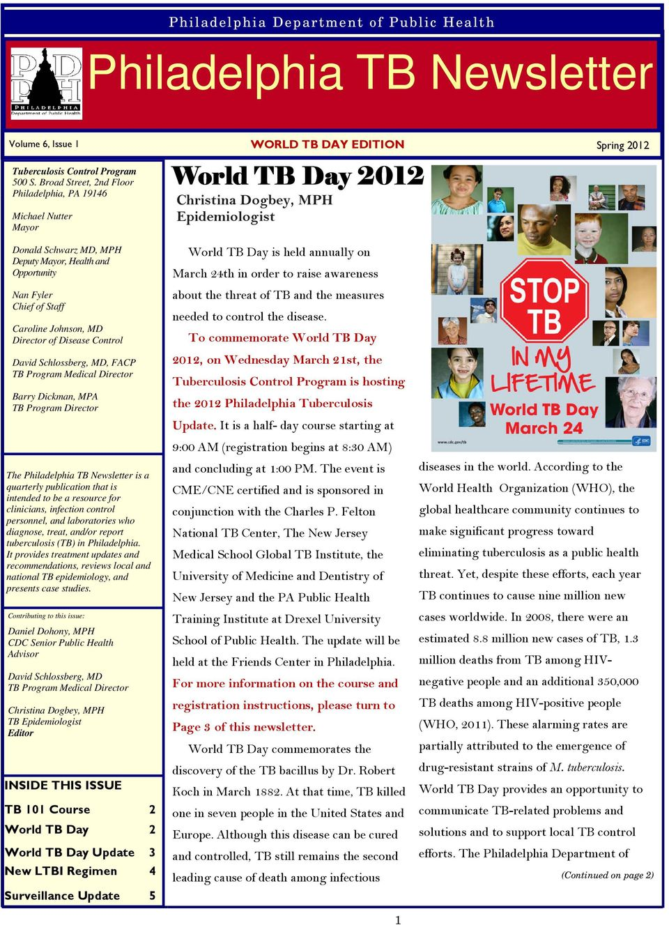 Johnson, MD Director of Disease Control, FACP TB Program Medical Director Barry Dickman, MPA TB Program Director The Philadelphia TB Newsletter is a quarterly publication that is intended to be a