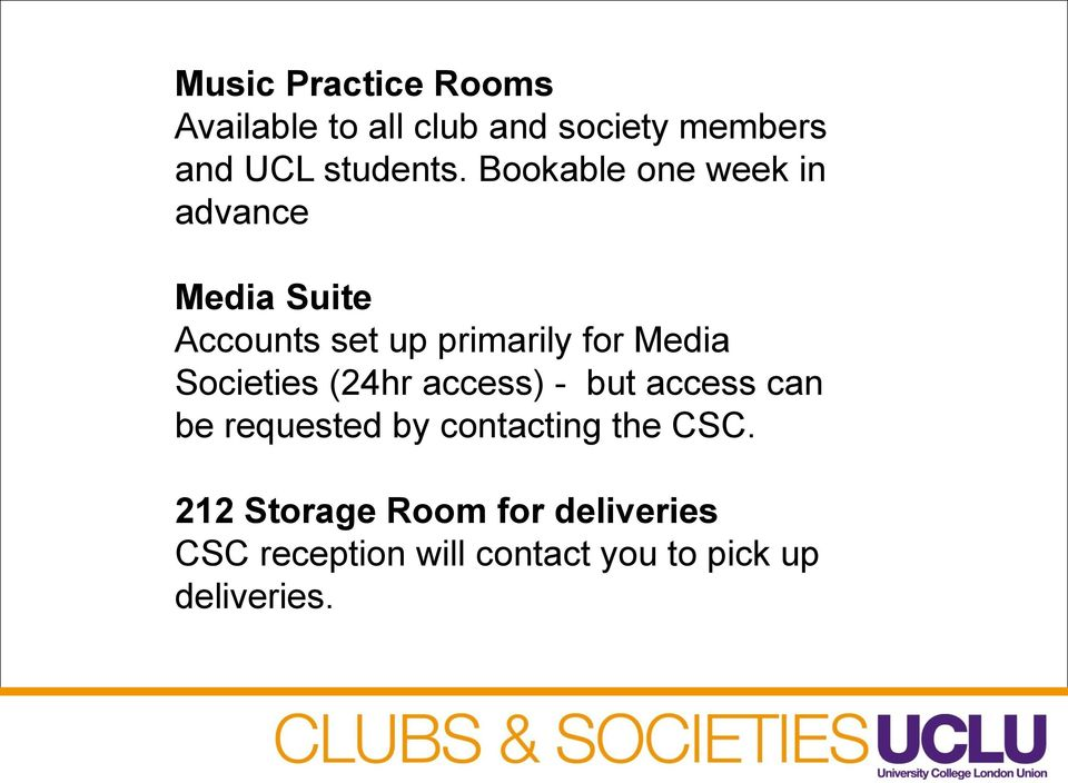 Societies (24hr access) - but access can be requested by contacting the CSC.