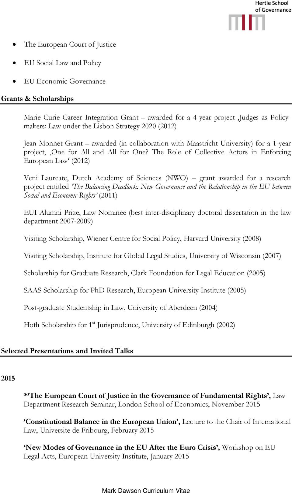 The Role of Collective Actors in Enforcing European Law (2012) Veni Laureate, Dutch Academy of Sciences (NWO) grant awarded for a research project entitled The Balancing Deadlock: New Governance and