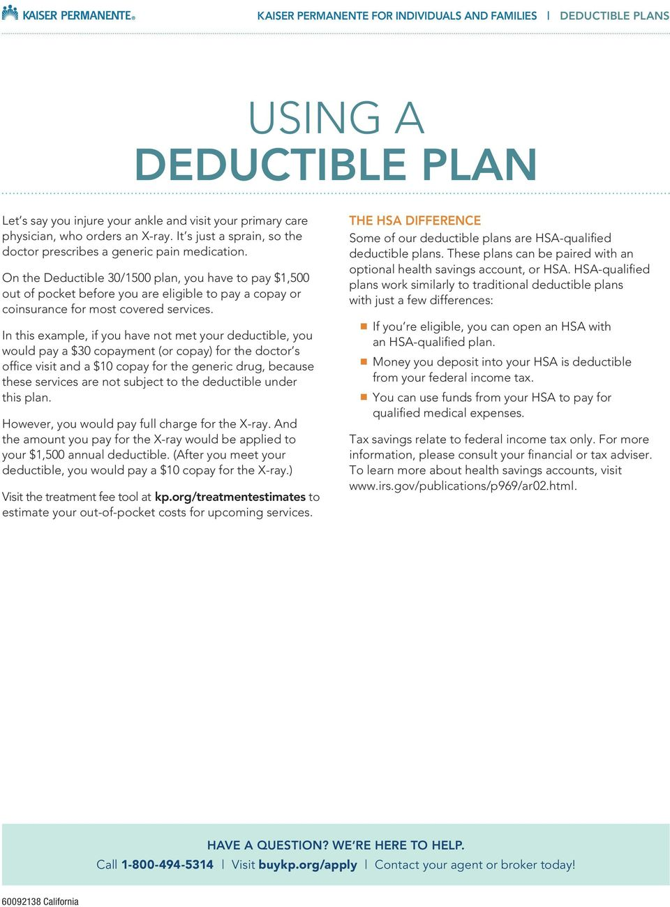 On the Deductible 30/1500 plan, you have to pay $1,500 out of pocket before you are eligible to pay a copay or coinsurance for most covered services.