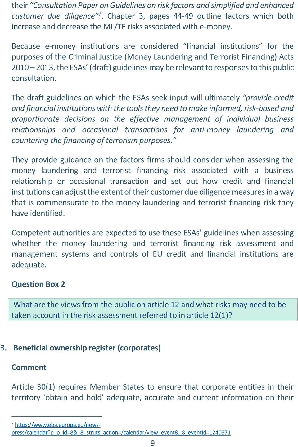 Because e-money institutions are considered financial institutions for the purposes of the Criminal Justice (Money Laundering and Terrorist Financing) Acts 2010 2013, the ESAs (draft) guidelines may