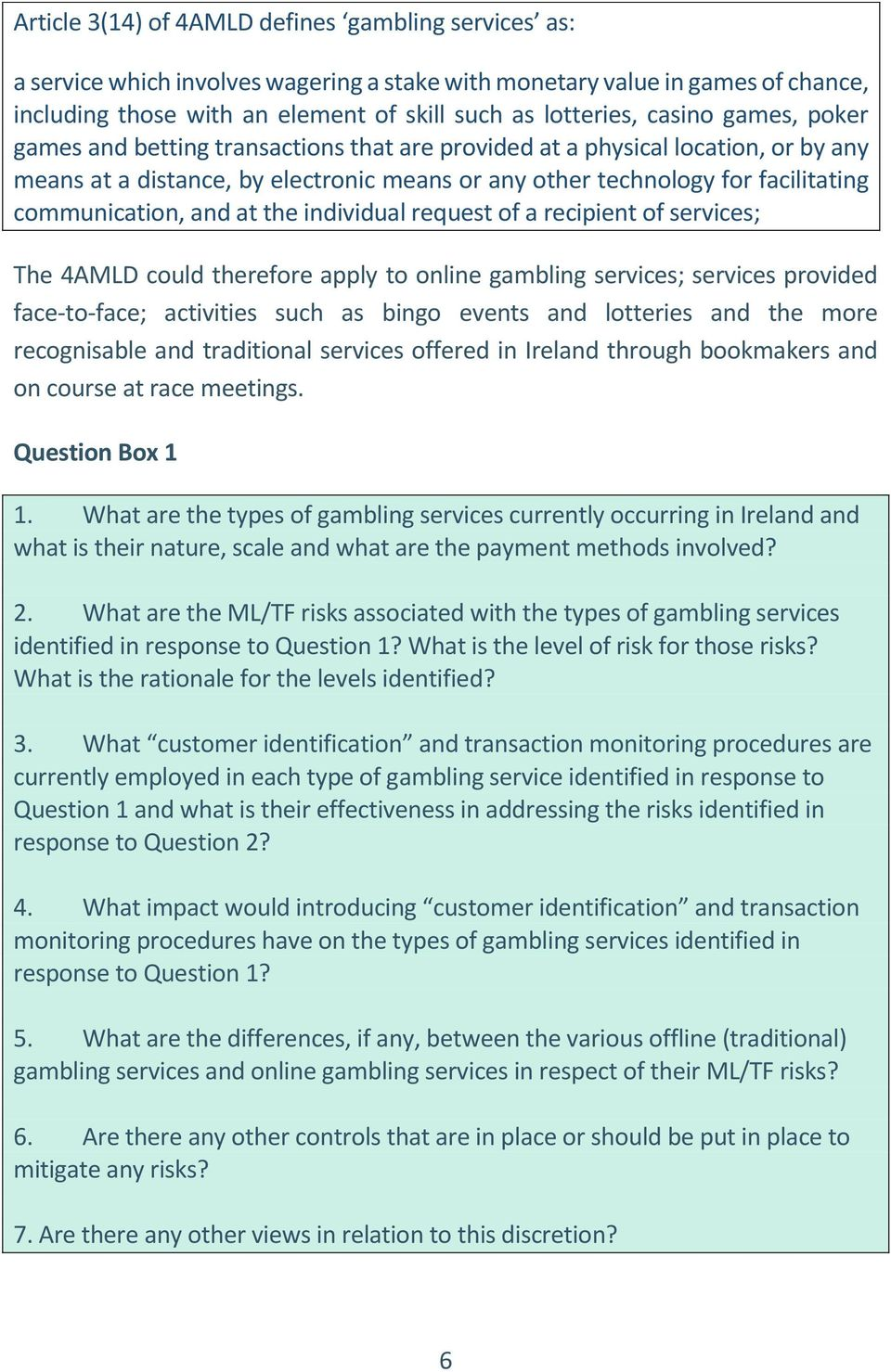 and at the individual request of a recipient of services; The 4AMLD could therefore apply to online gambling services; services provided face-to-face; activities such as bingo events and lotteries