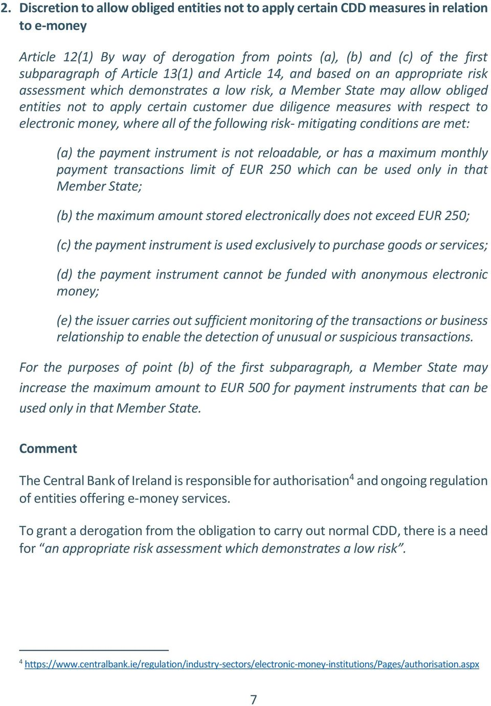respect to electronic money, where all of the following risk- mitigating conditions are met: (a) the payment instrument is not reloadable, or has a maximum monthly payment transactions limit of EUR