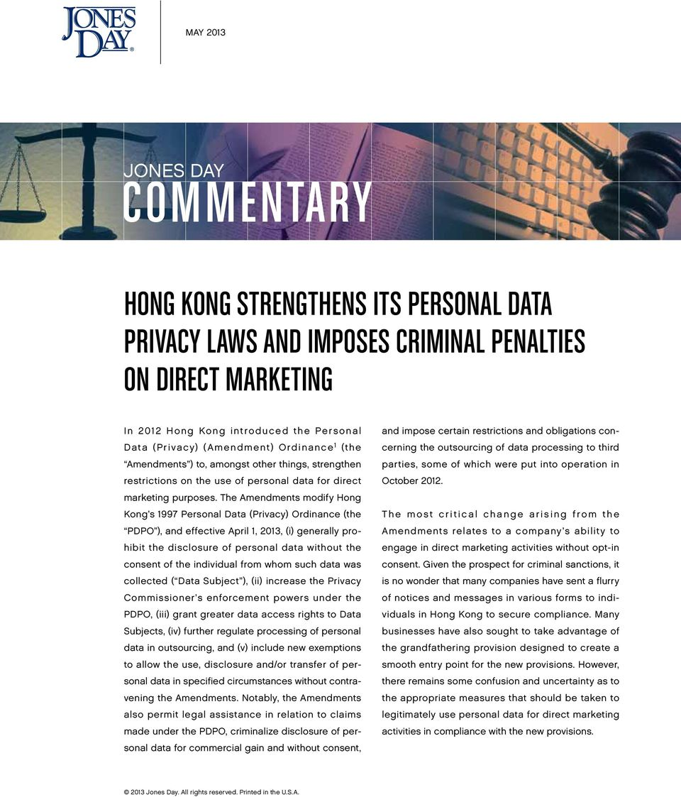The Amendments modify Hong Kong s 1997 Personal Data (Privacy) Ordinance (the PDPO ), and effective April 1, 2013, (i) generally prohibit the disclosure of personal data without the consent of the