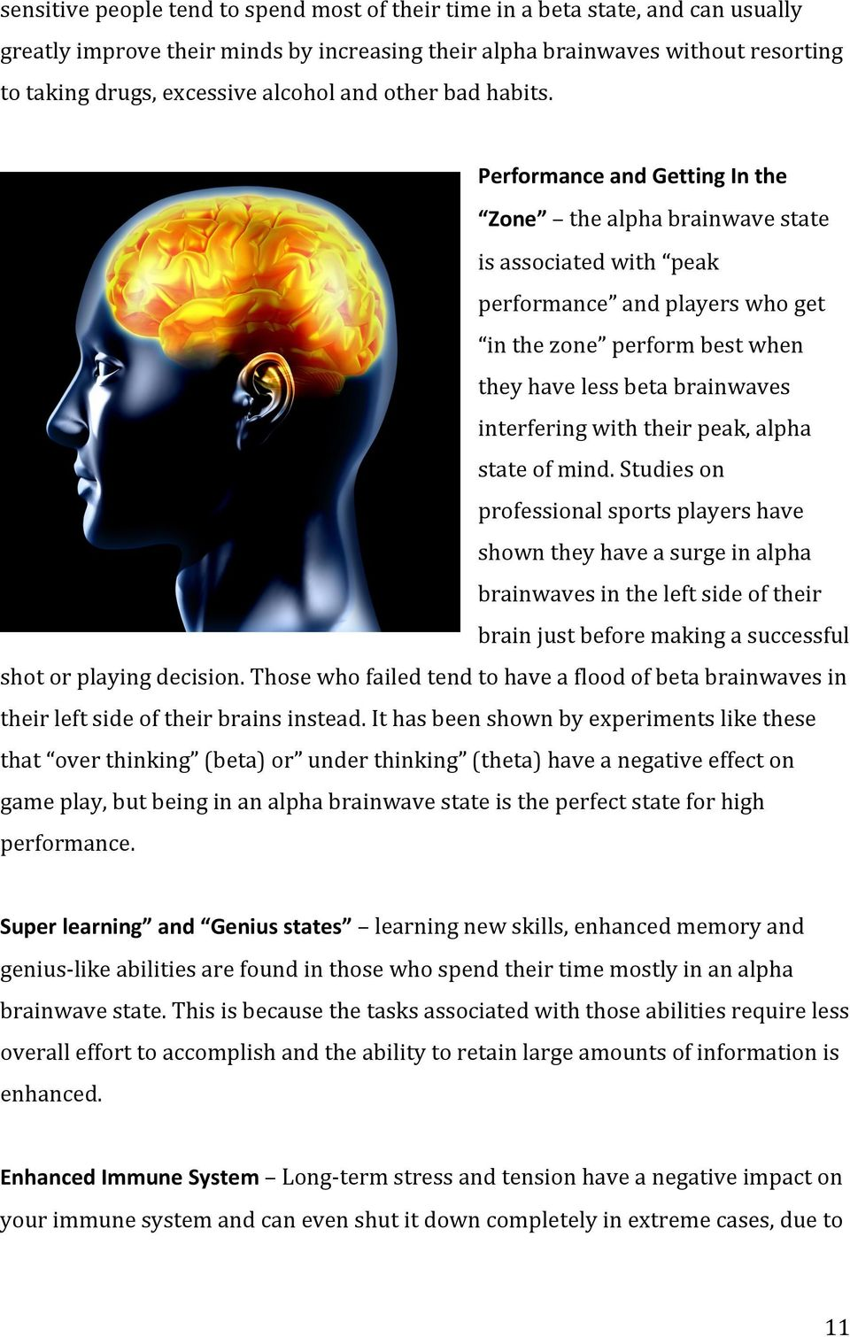 Performance and Getting In the Zone the alpha brainwave state is associated with peak performance and players who get in the zone perform best when they have less beta brainwaves interfering with