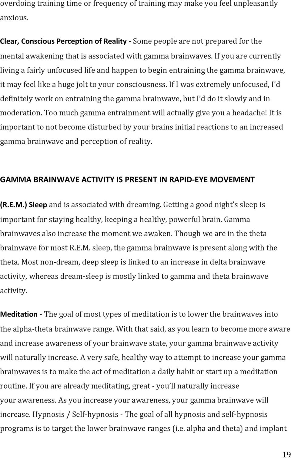 If you are currently living a fairly unfocused life and happen to begin entraining the gamma brainwave, it may feel like a huge jolt to your consciousness.