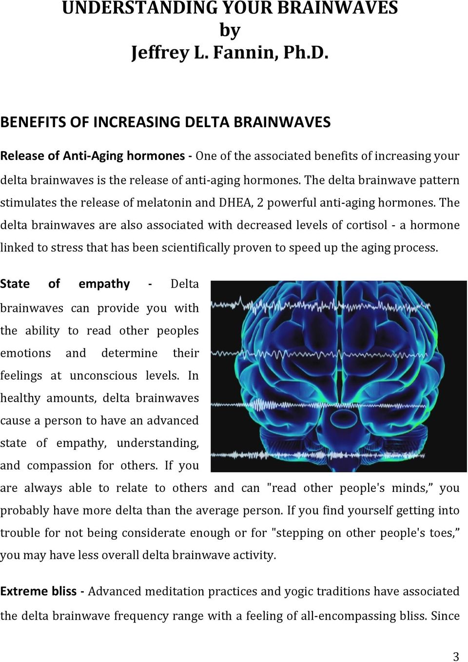 The delta brainwaves are also associated with decreased levels of cortisol - a hormone linked to stress that has been scientifically proven to speed up the aging process.