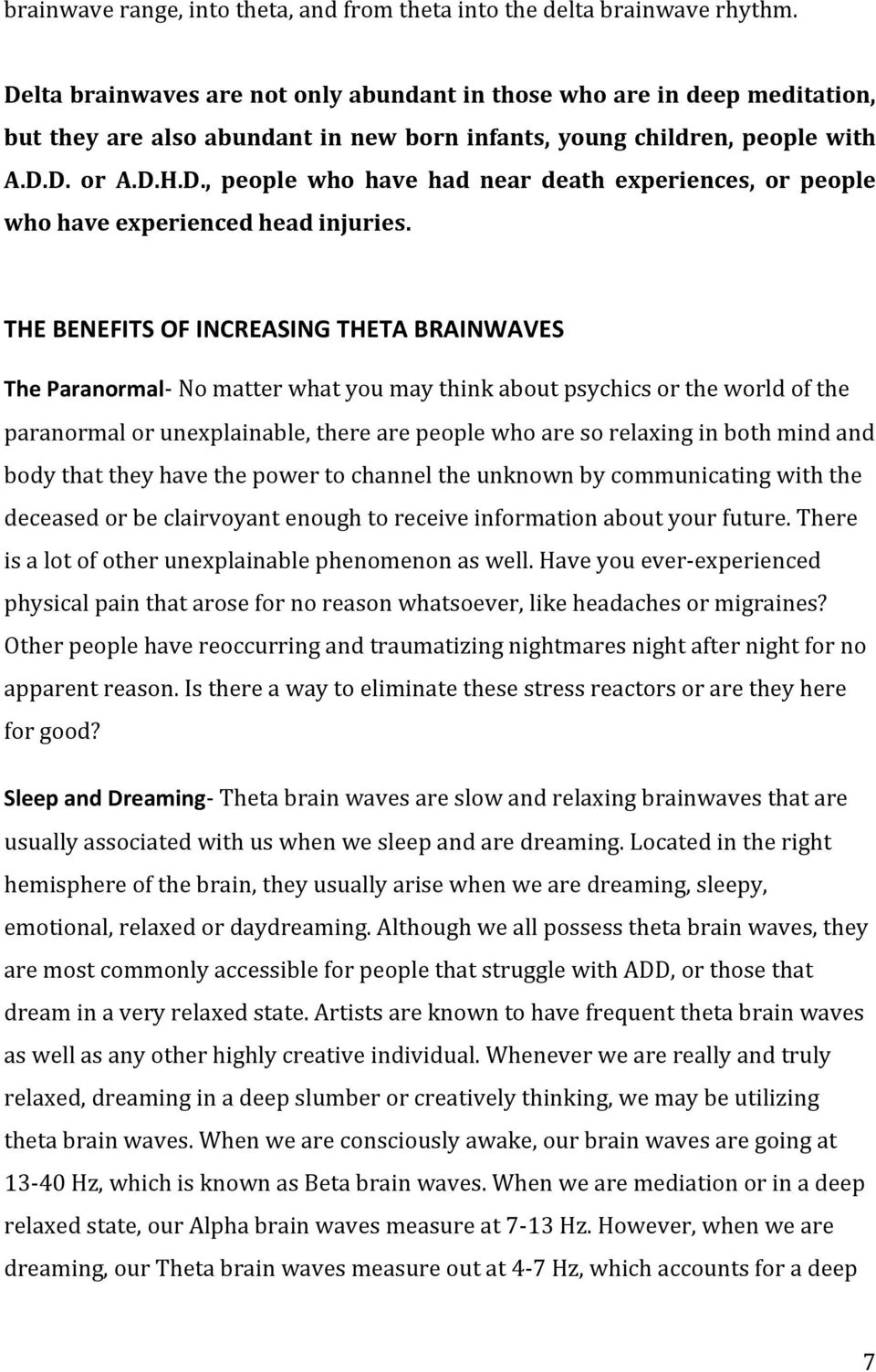 THE BENEFITS OF INCREASING THETA BRAINWAVES The Paranormal- No matter what you may think about psychics or the world of the paranormal or unexplainable, there are people who are so relaxing in both