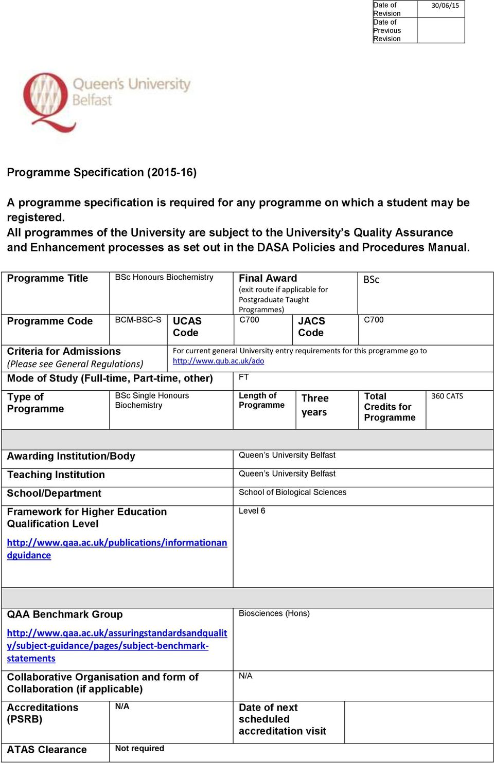 Programme Title BSc Honours Biochemistry Final Award (exit route if applicable for Postgraduate Taught Programmes) Programme Code BCM-BSC-S UCAS Code Criteria for Admissions (Please see General