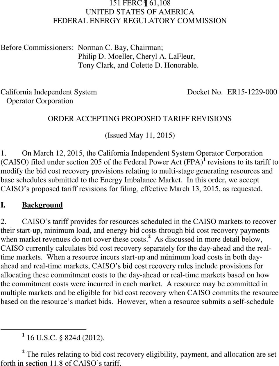 On March 12, 2015, the California Independent System Operator Corporation (CAISO) filed under section 205 of the Federal Power Act (FPA) 1 revisions to its tariff to modify the bid cost recovery