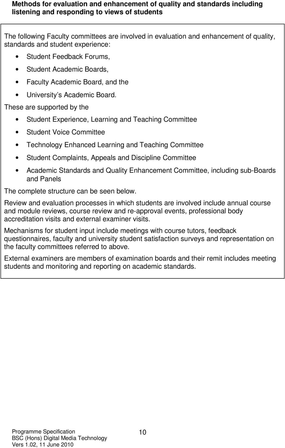 These are supported by the Student Experience, Learning and Teaching Committee Student Voice Committee Technology Enhanced Learning and Teaching Committee Student Complaints, Appeals and Discipline