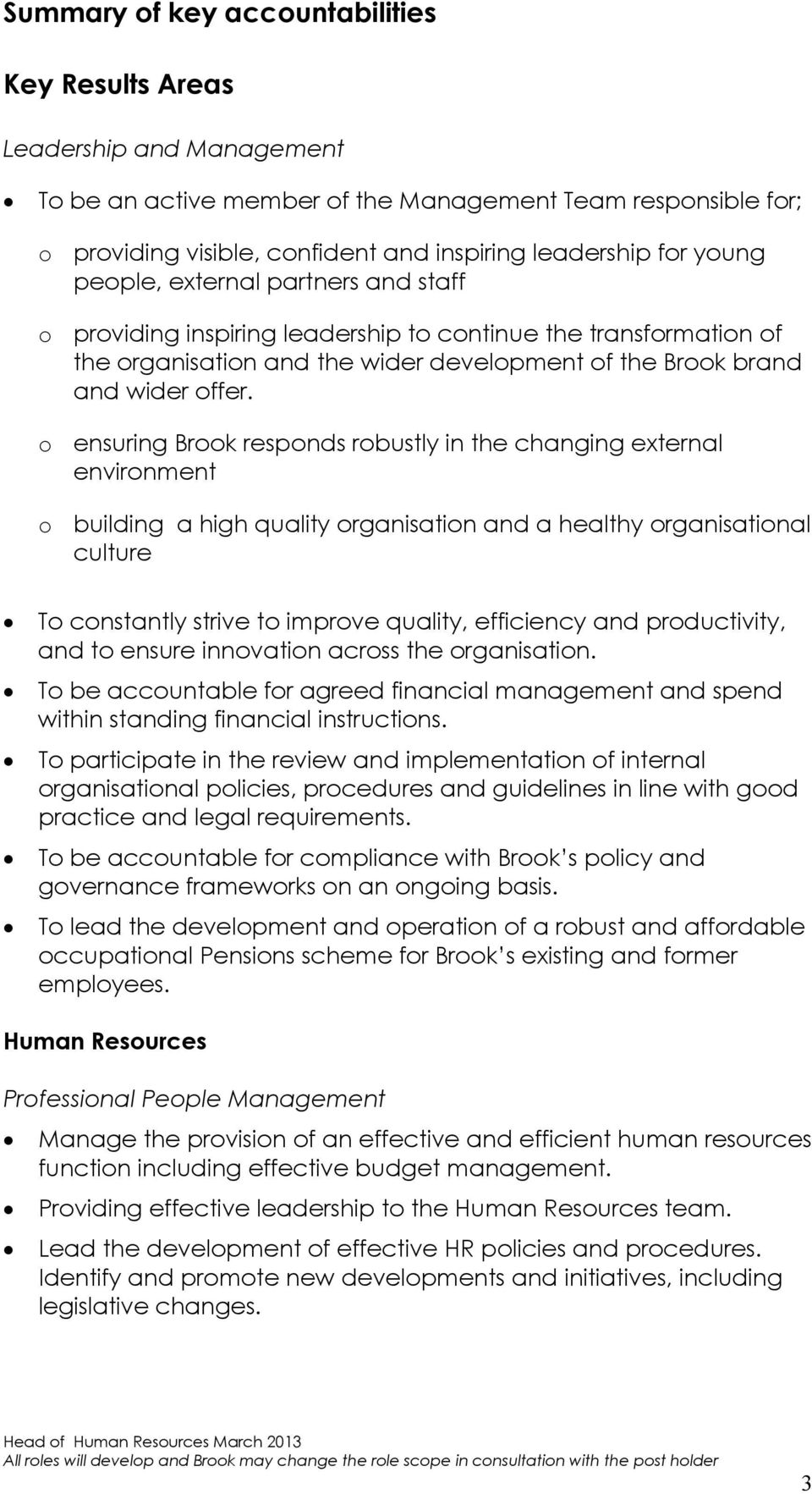 o ensuring Brook responds robustly in the changing external environment o building a high quality organisation and a healthy organisational culture To constantly strive to improve quality, efficiency