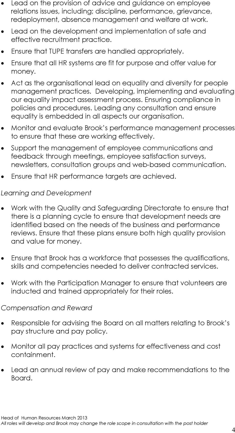 Ensure that all HR systems are fit for purpose and offer value for money. Act as the organisational lead on equality and diversity for people management practices.