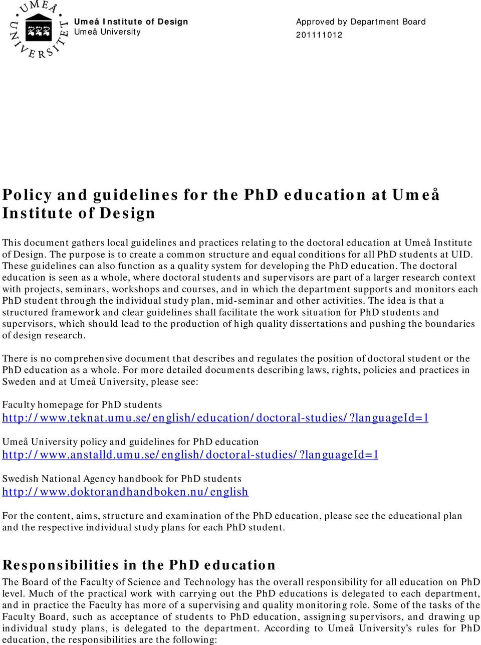 These guidelines can also function as a quality system for developing the PhD education.