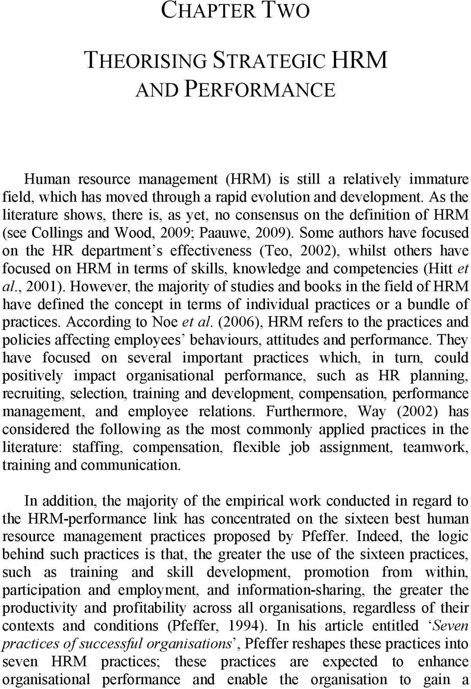 Some authors have focused on the HR department s effectiveness (Teo, 2002), whilst others have focused on HRM in terms of skills, knowledge and competencies (Hitt et al., 2001).