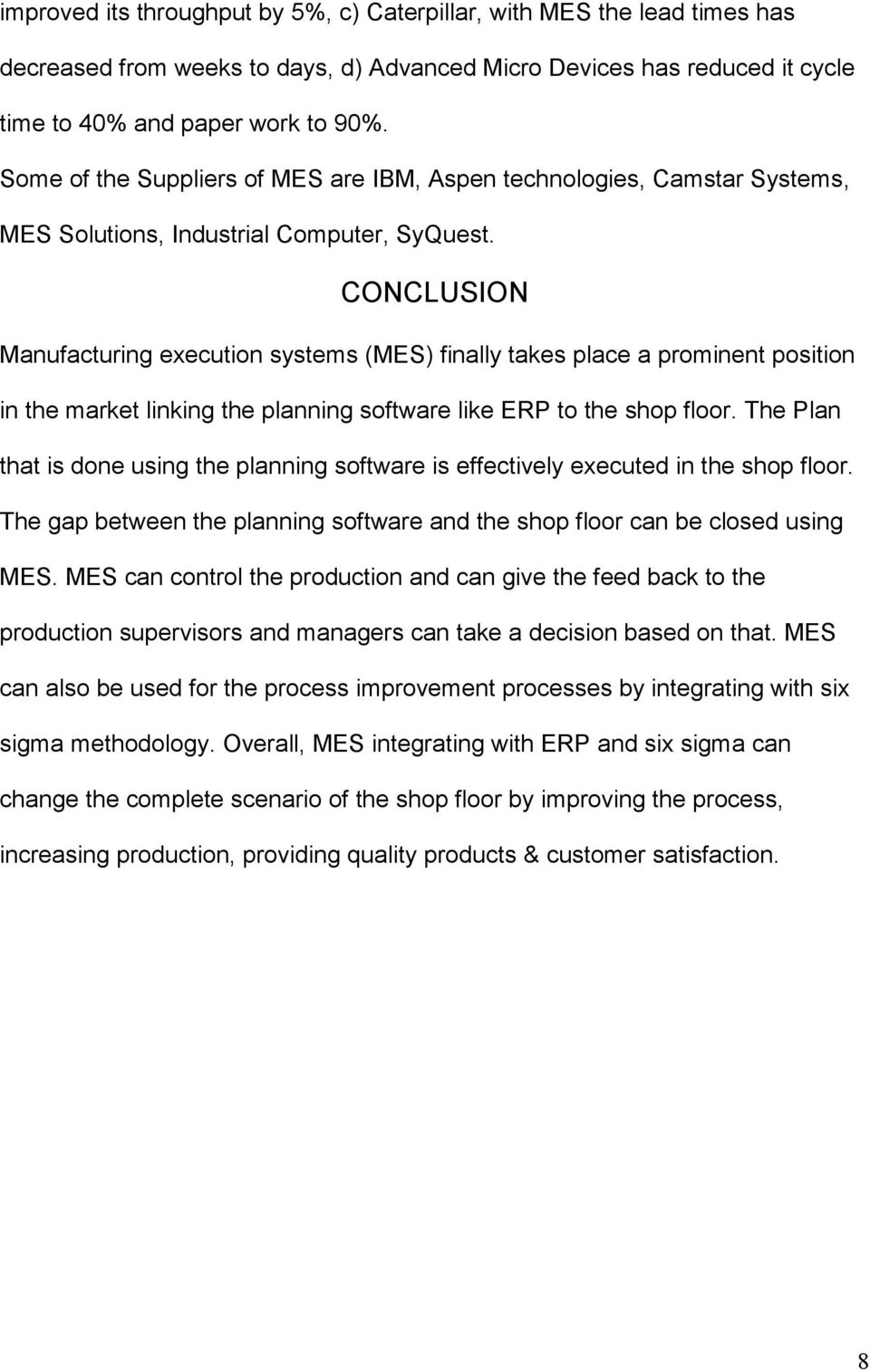 CONCLUSION Manufacturing execution systems (MES) finally takes place a prominent position in the market linking the planning software like ERP to the shop floor.