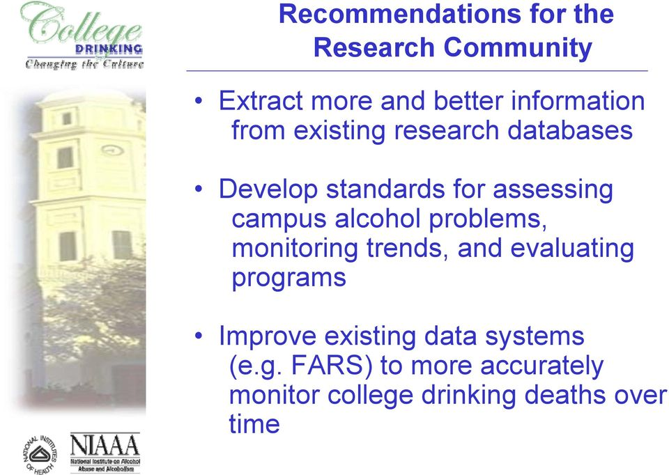 alcohol problems, monitoring trends, and evaluating programs Improve existing