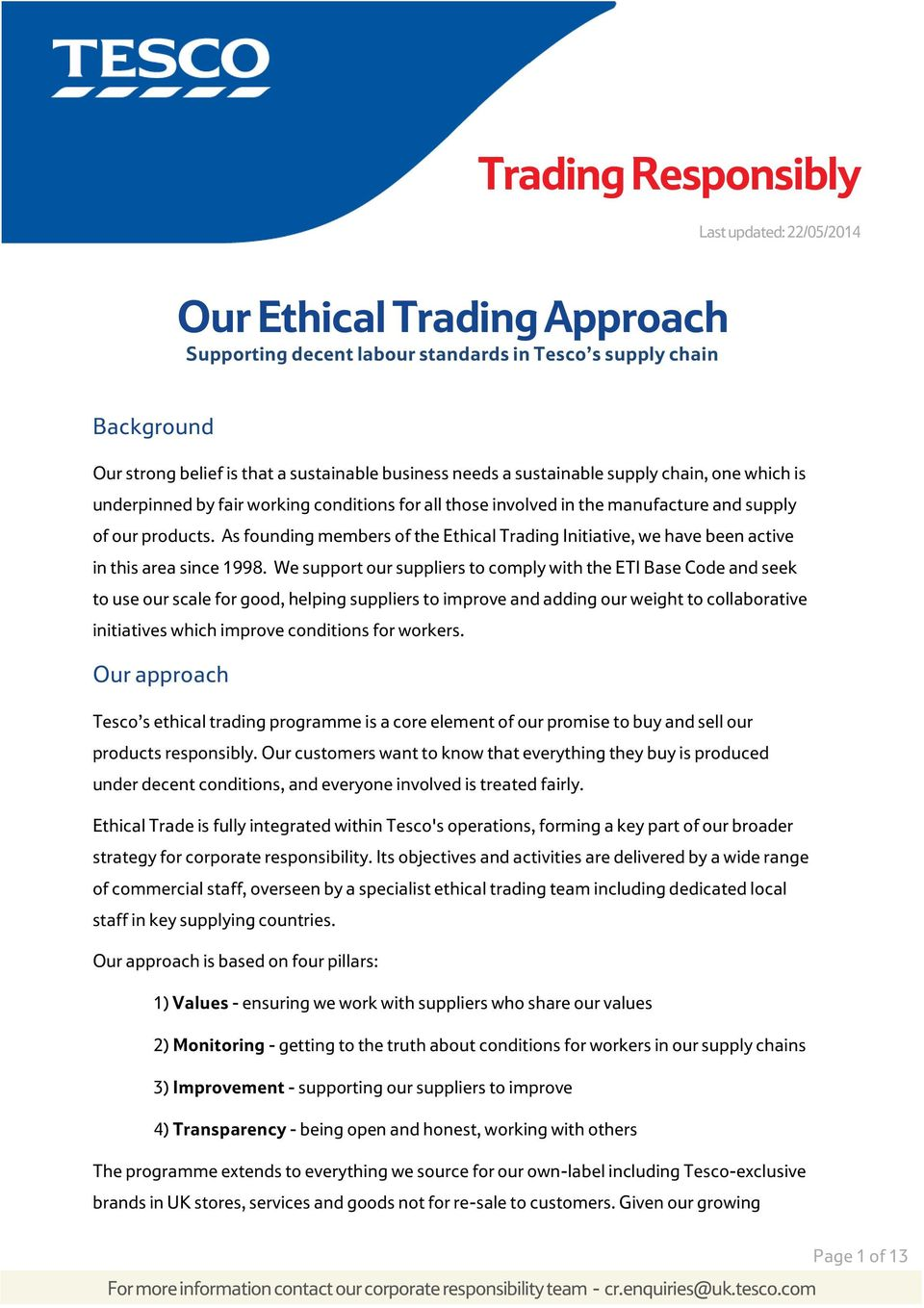 As founding members of the Ethical Trading Initiative, we have been active in this area since 1998.