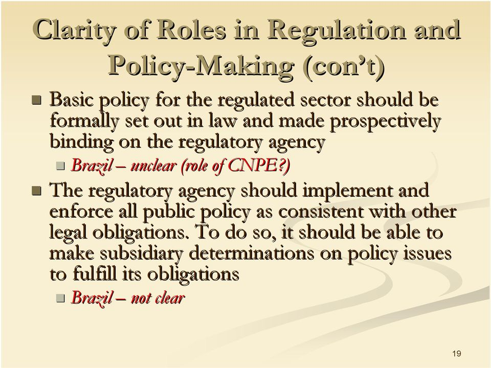 ) The regulatory agency should implement and enforce all public policy as consistent with other legal