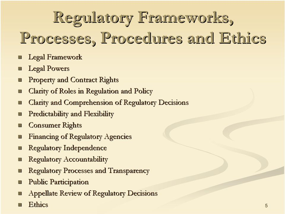 Predictability and Flexibility Consumer Rights Financing of Regulatory Agencies Regulatory Independence
