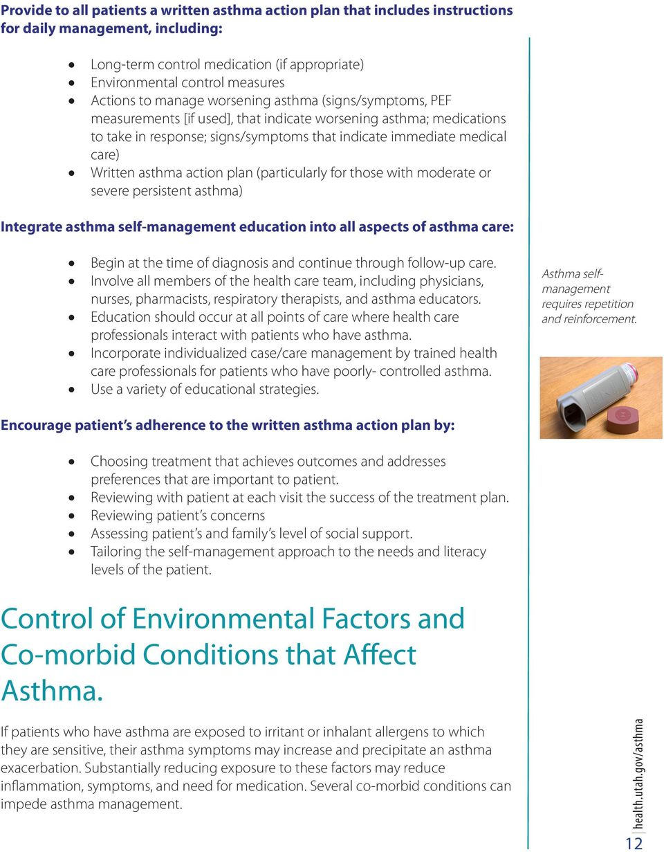 asthma action plan (particularly for those with moderate or severe persistent asthma) Integrate asthma self-management education into all aspects of asthma care: Begin at the time of diagnosis and