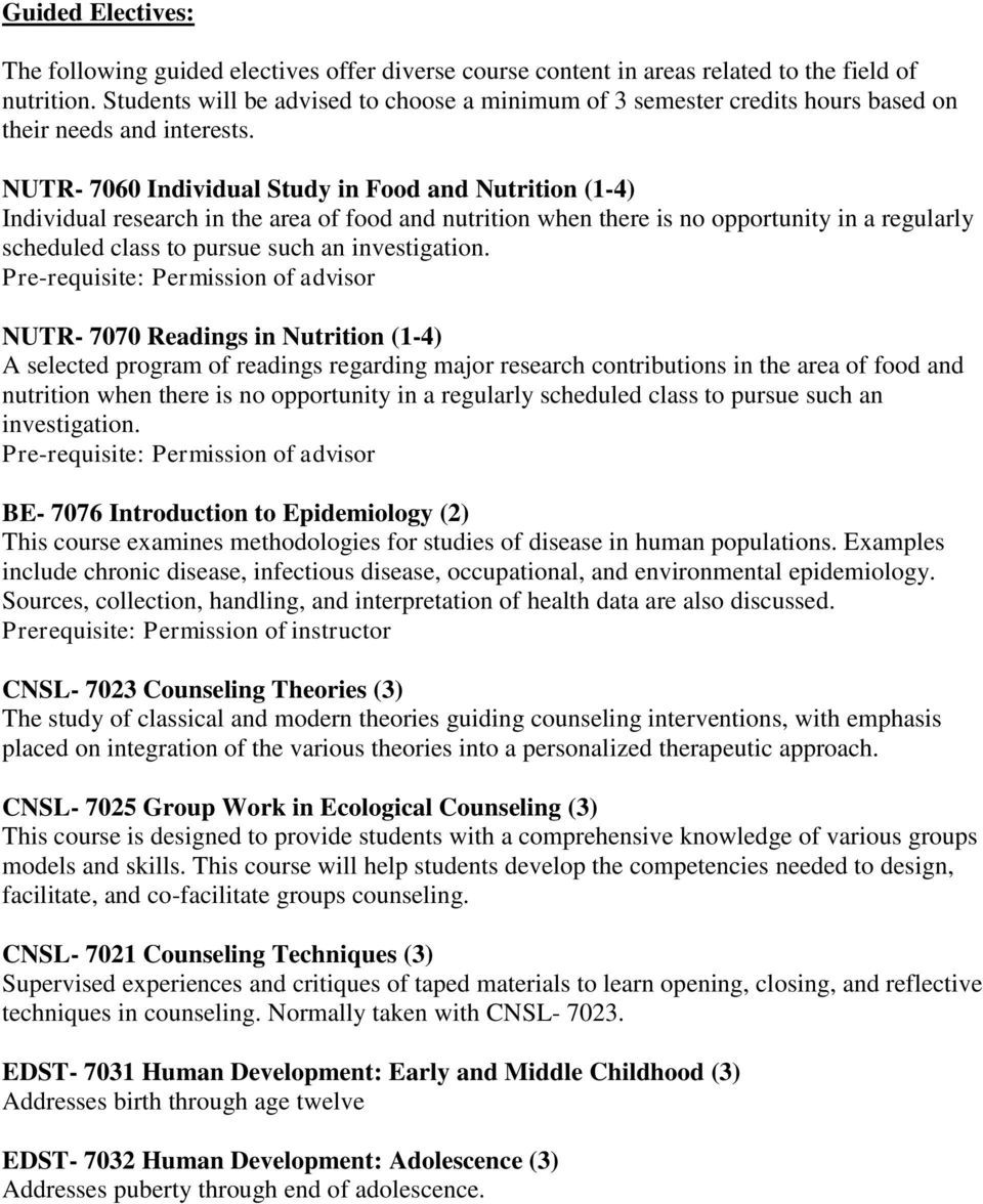 NUTR- 7060 Individual Study in Food and Nutrition (1-4) Individual research in the area of food and nutrition when there is no opportunity in a regularly scheduled class to pursue such an