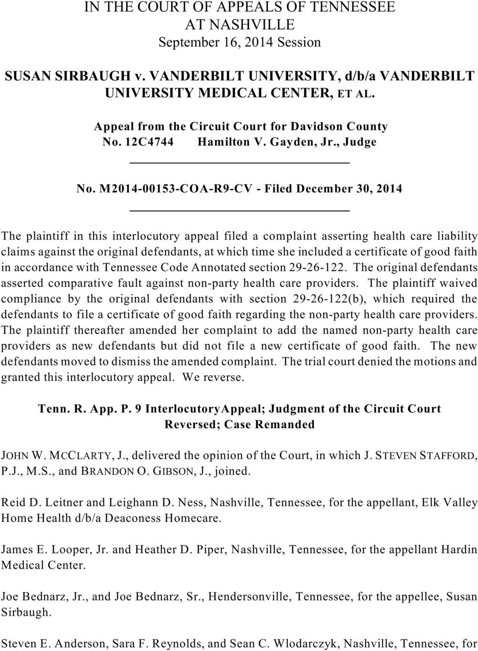 M2014-00153-COA-R9-CV - Filed December 30, 2014 The plaintiff in this interlocutory appeal filed a complaint asserting health care liability claims against the original defendants, at which time she