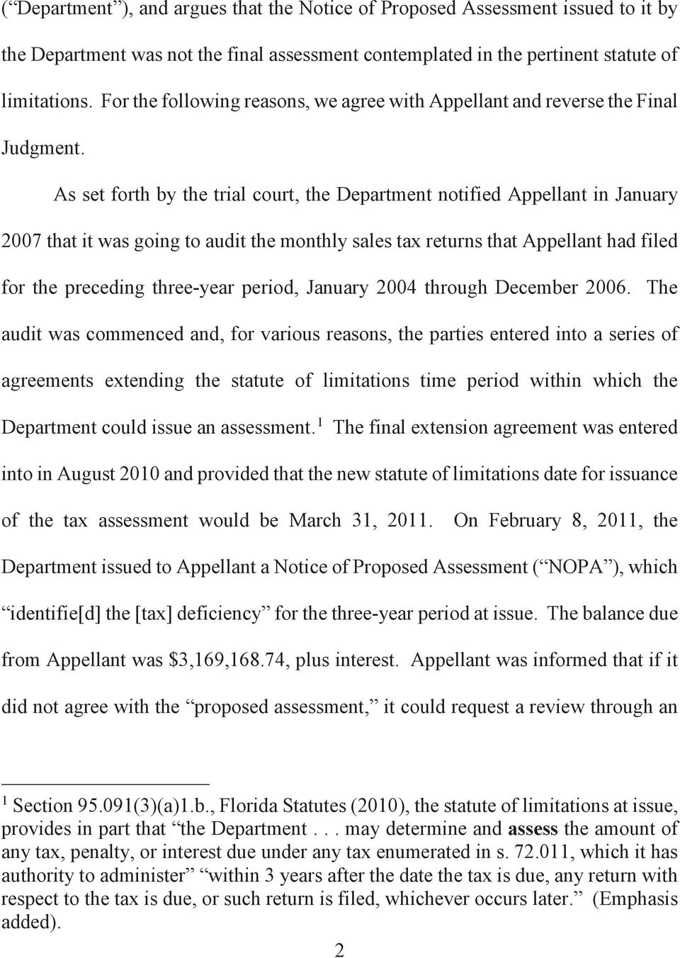 As set forth by the trial court, the Department notified Appellant in January 2007 that it was going to audit the monthly sales tax returns that Appellant had filed for the preceding three-year
