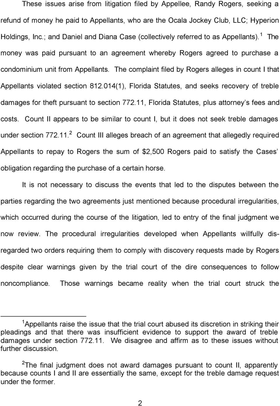 The complaint filed by Rogers alleges in count I that Appellants violated section 812.014(1), Florida Statutes, and seeks recovery of treble damages for theft pursuant to section 772.