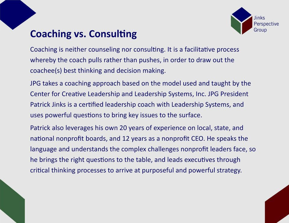 JPG takes a coaching approach based on the model used and taught by the Center for Crea ve Leadership and Leadership Systems, Inc.