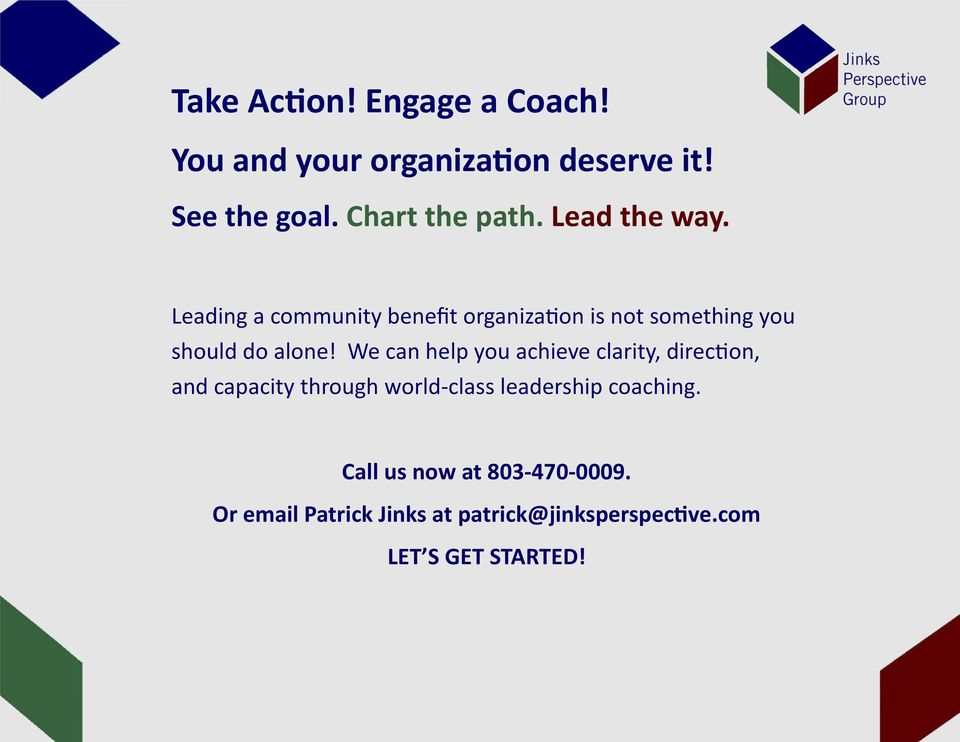 We can help you achieve clarity, direc on, and capacity through world class leadership coaching.