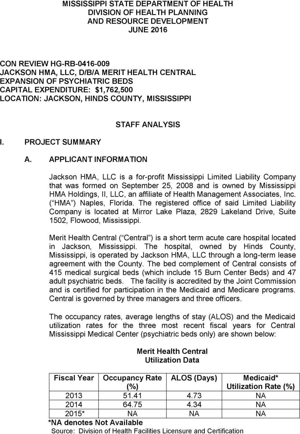 APPLICANT INFORMATION STAFF ANALYSIS Jackson HMA, LLC is a for-profit Mississippi Limited Liability Company that was formed on September 25, 2008 and is owned by Mississippi HMA Holdings, II, LLC, an