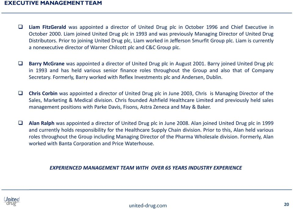Liam is currently a nonexecutive director of Warner Chilcott plc and C&C Group plc. Barry McGrane was appointed a director of United Drug plc in August 2001.