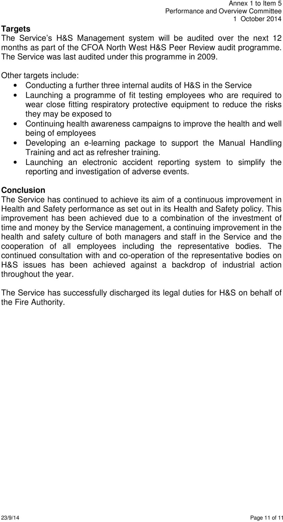 Other targets include: Conducting a further three internal audits of H&S in the Service Launching a programme of fit testing employees who are required to wear close fitting respiratory protective